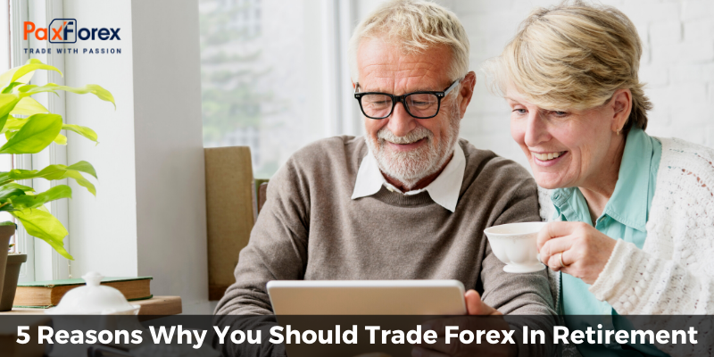 5 Reasons Why You Should Trade Forex In Retirement1