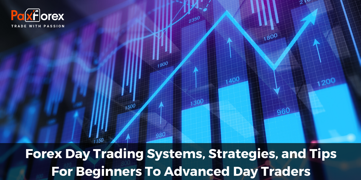Forex Day Trading Systems, Strategies, and Tips - For Beginners To Advanced Day Traders