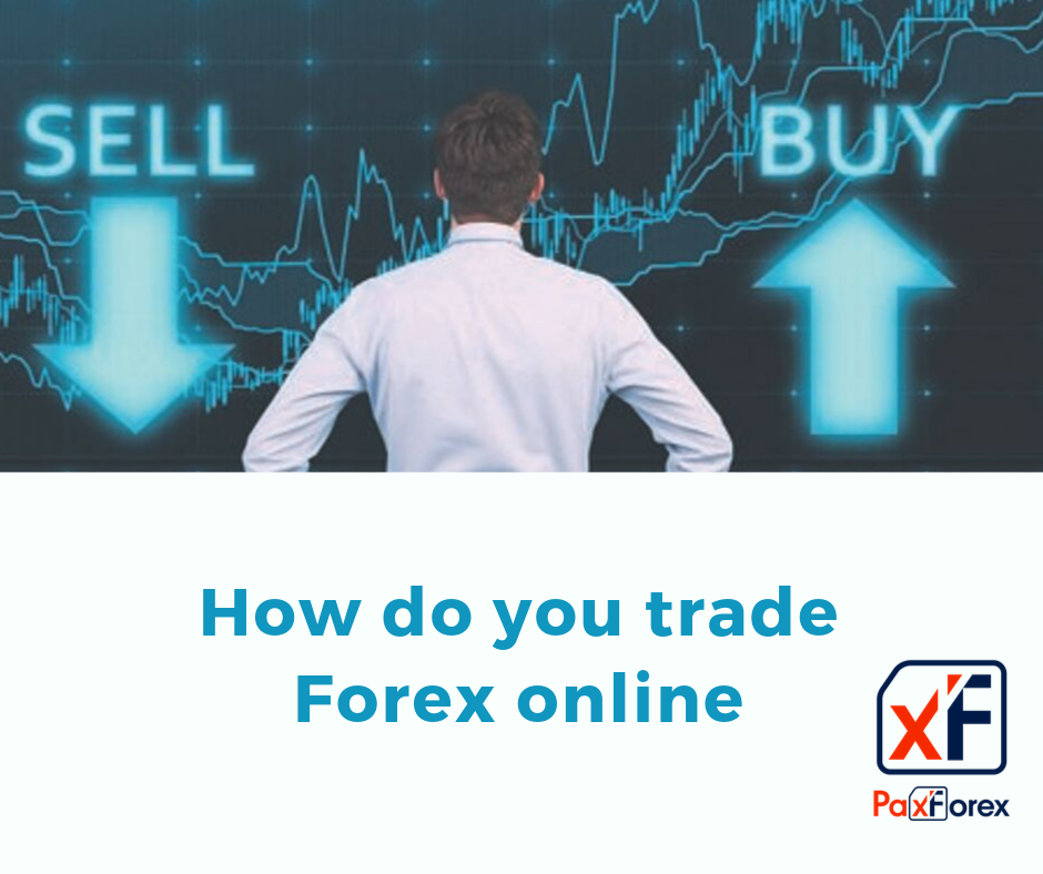 How do you trade Forex online1