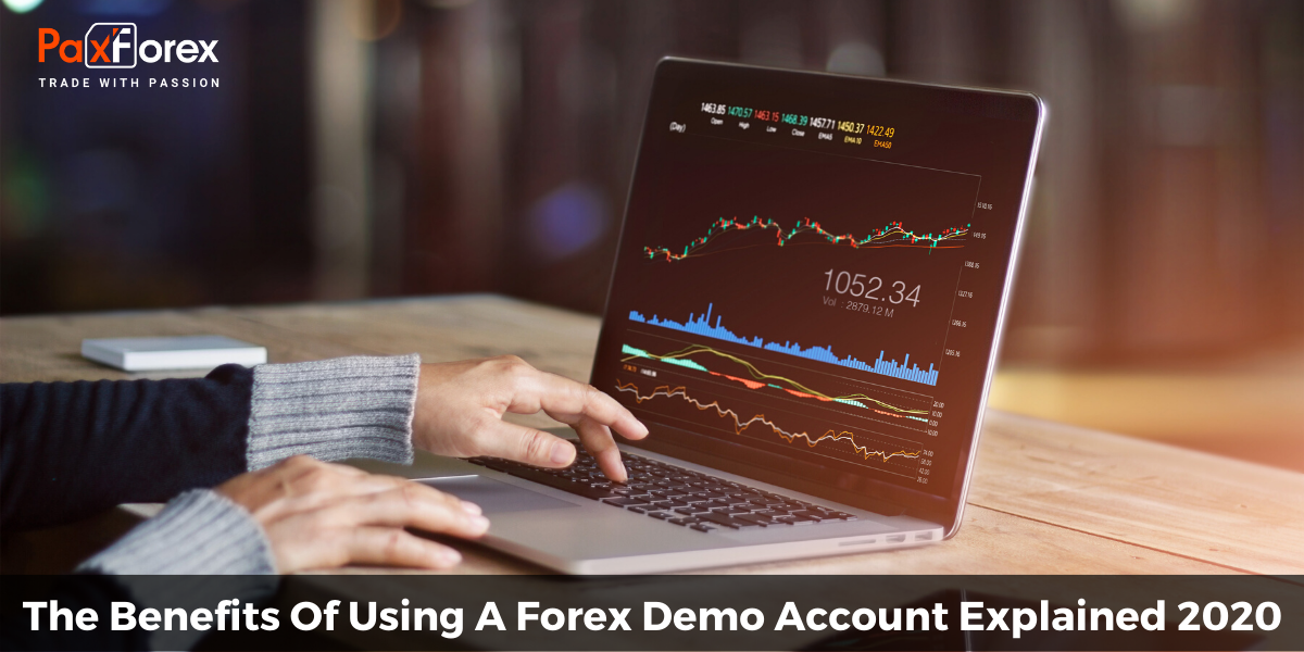 The Benefits Of Using A Forex Demo Account Explained 2020