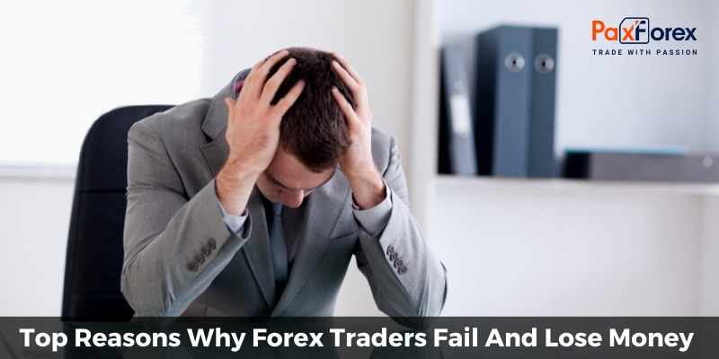 Top Reasons Why Forex Traders Fail And Lose Money 1
